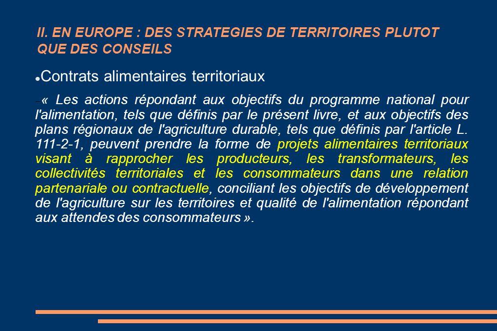 II. EN EUROPE : DES STRATEGIES DE TERRITOIRES PLUTOT QUE DES CONSEILS La Contrats alimentaires territoriaux  « Les actions répondant aux objectifs du