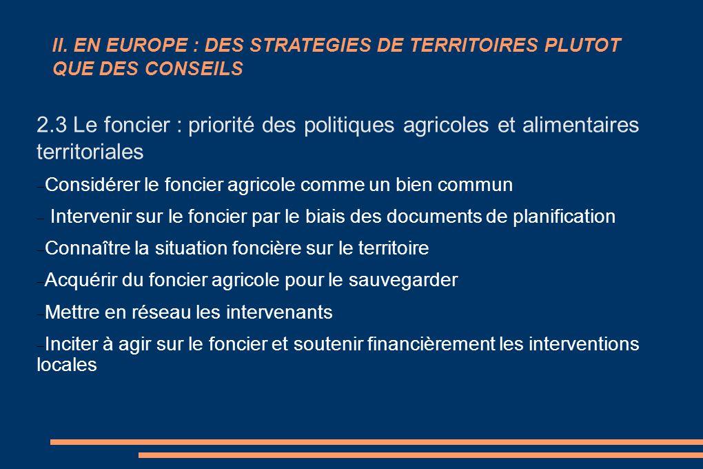 II. EN EUROPE : DES STRATEGIES DE TERRITOIRES PLUTOT QUE DES CONSEILS 2.3 Le foncier : priorité des politiques agricoles et alimentaires territoriales