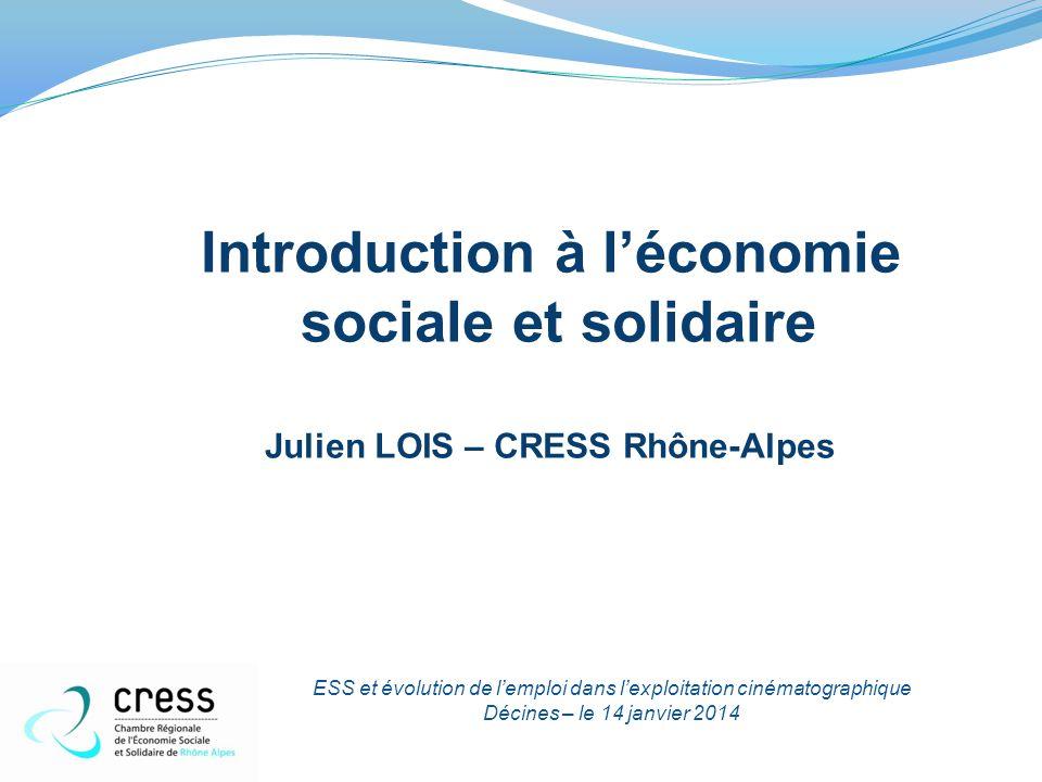 Introduction à l'économie sociale et solidaire Julien LOIS – CRESS Rhône-Alpes ESS et évolution de l'emploi dans l'exploitation cinématographique Déci