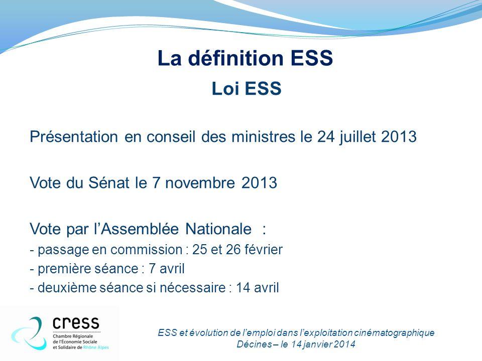 La définition ESS Loi ESS Présentation en conseil des ministres le 24 juillet 2013 Vote du Sénat le 7 novembre 2013 Vote par l'Assemblée Nationale : -