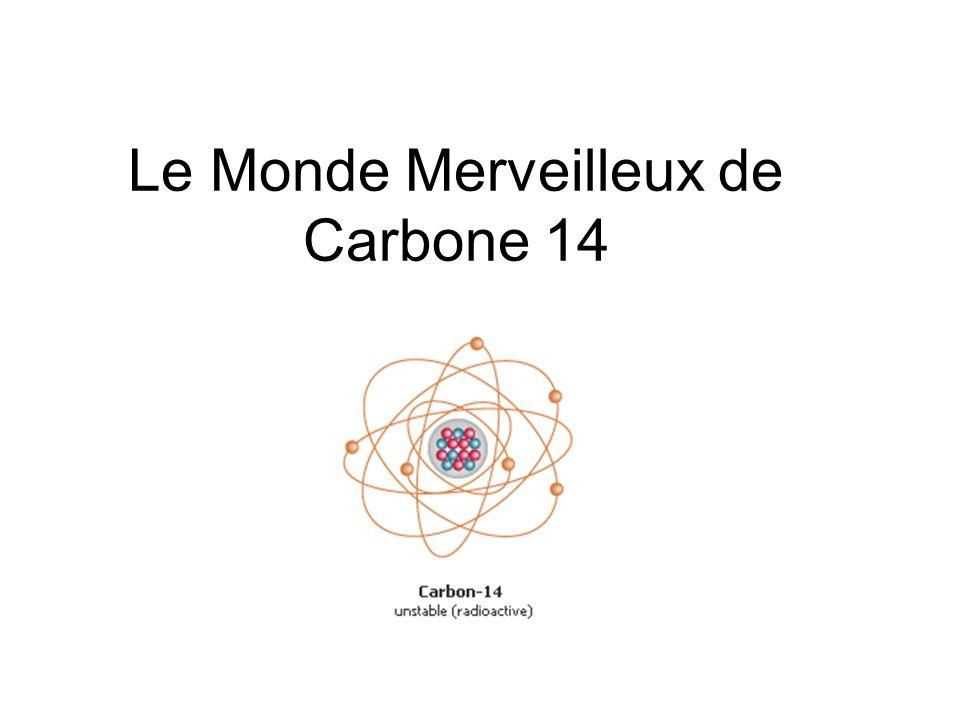 Premièrement, un peu de chimie Un molécule normale de Carbone contient 6 protons et 6 neutrons.