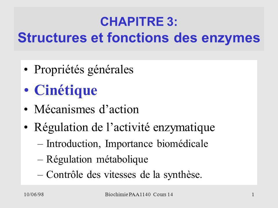 10/06/981Biochimie PAA1140 Cours 14 CHAPITRE 3: Structures et fonctions des enzymes Propriétés générales Cinétique Mécanismes d'action Régulation de l