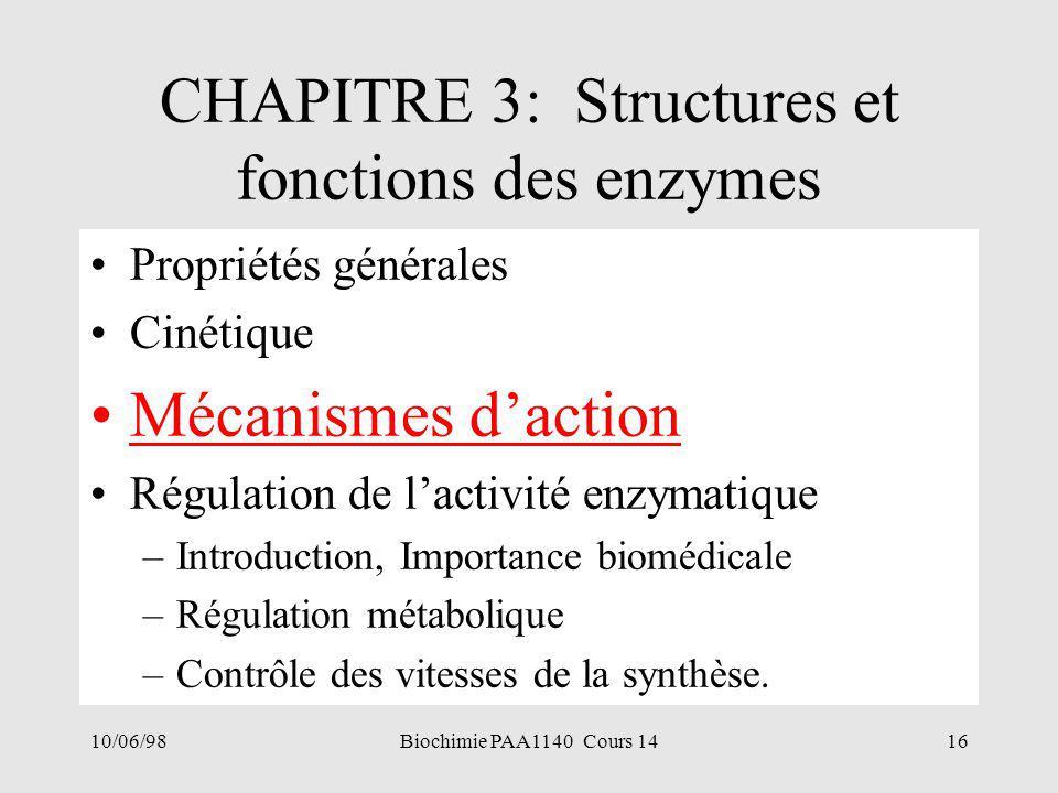 10/06/9816Biochimie PAA1140 Cours 14 CHAPITRE 3: Structures et fonctions des enzymes Propriétés générales Cinétique Mécanismes d'action Régulation de