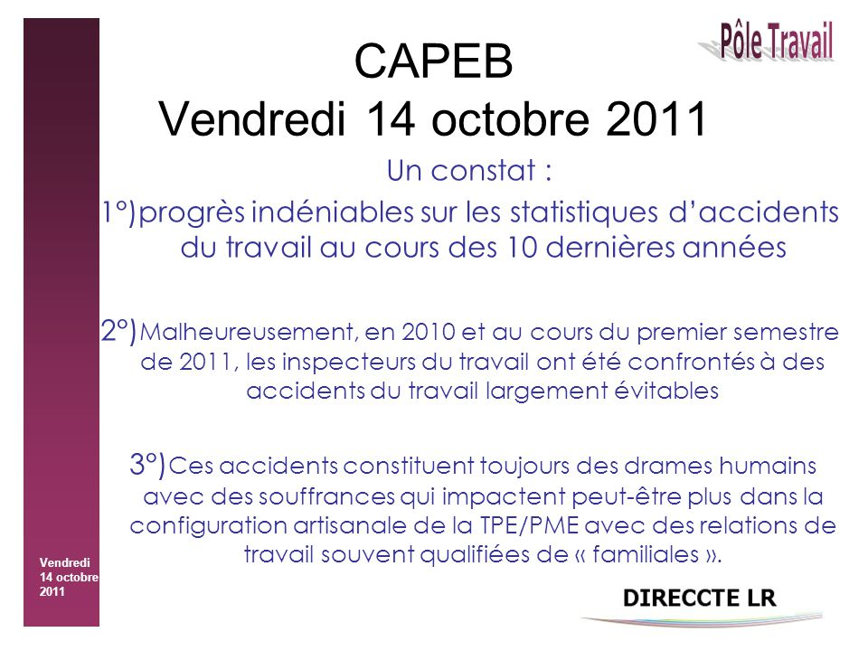 Vendredi 14 octobre 2011 CAPEB Vendredi 14 octobre 2011 Un constat : 1°)progrès indéniables sur les statistiques d'accidents du travail au cours des 1
