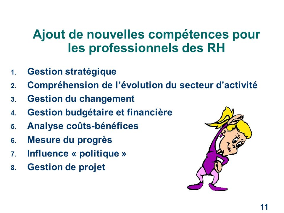 11 Ajout de nouvelles compétences pour les professionnels des RH 1. Gestion stratégique 2. Compréhension de l'évolution du secteur d'activité 3. Gesti