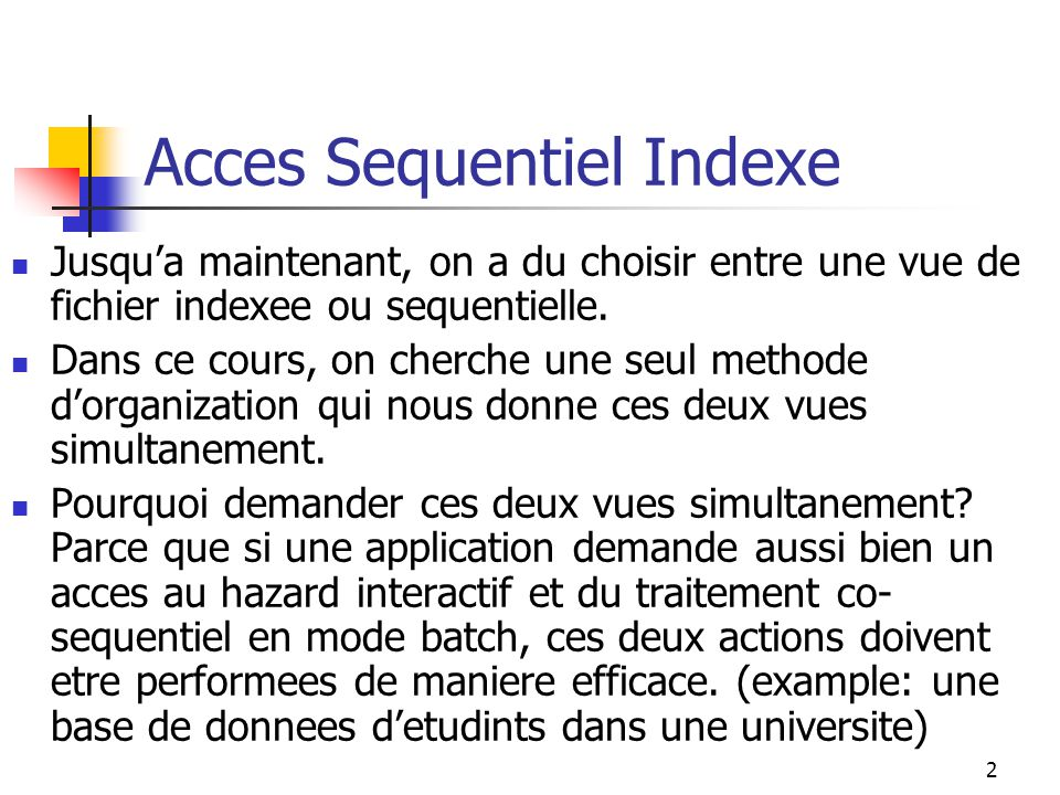 2 Acces Sequentiel Indexe Jusqu'a maintenant, on a du choisir entre une vue de fichier indexee ou sequentielle.