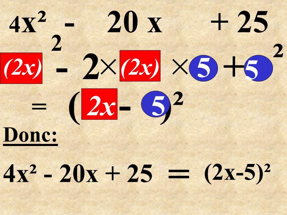 ( - )² = -2+ Donc: 4x² - 20x + 25 5 (2x) 5 ² 5 = 4 x² - 20 x + 25 2x (2x) 2 (2x-5)²
