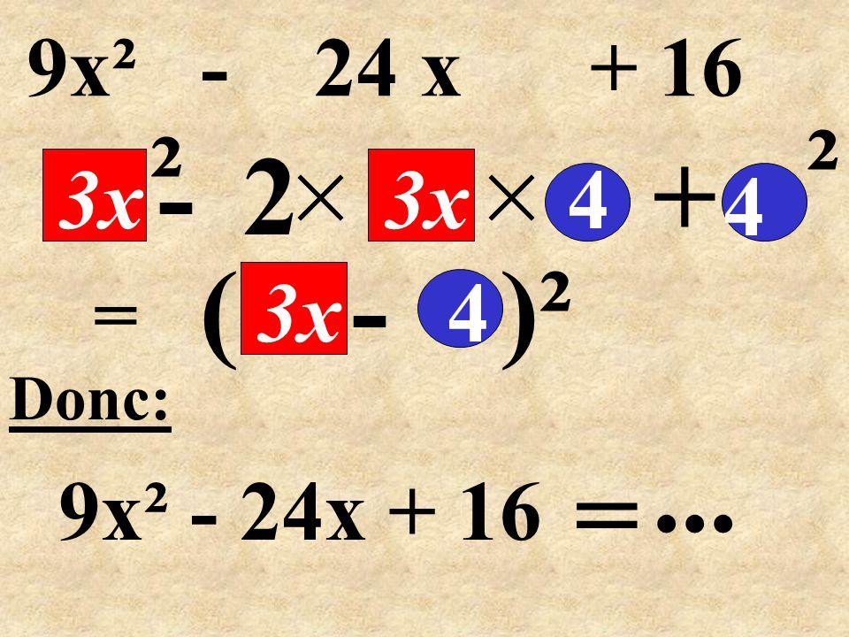 ( - )² = -2+ Donc: 9x² - 24x + 16 4 3x4 ² 4 =... 9x² - 24 x + 16 ² 3x
