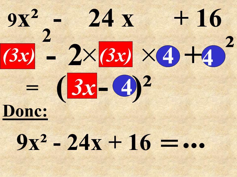 ( - )² = -2+ Donc: 9x² - 24x + 16 4 (3x) 4 ² 4 =... 9 x² - 24 x + 16 3x (3x) 2