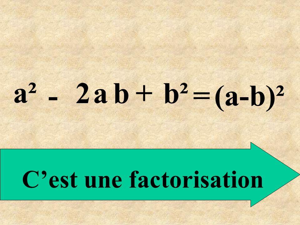 (a-b)²= a² - 2ab+b² C'est une factorisation