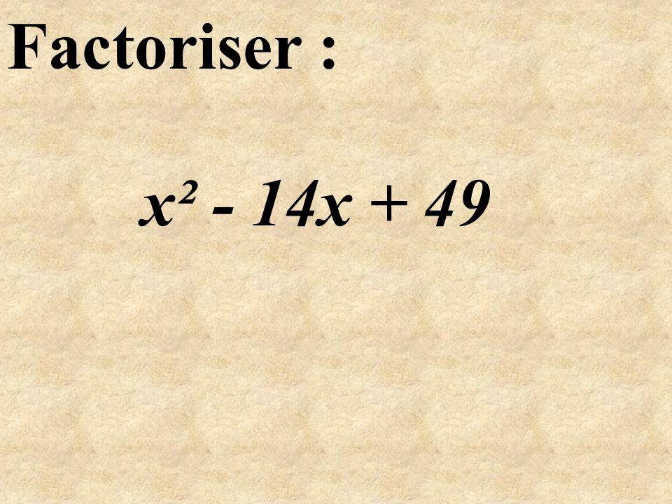 factoriser: On reconnaît la forme : = … =... ( - )² = - 2 + ² ² avec x² - 14x + 9