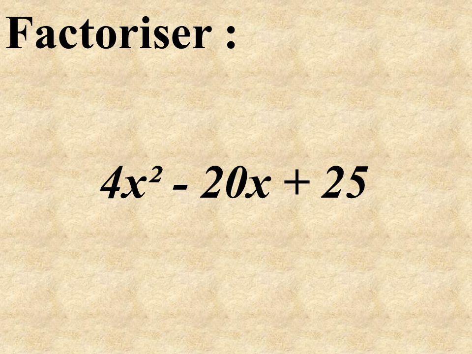 Factoriser: On reconnaît la forme : = … =... ( - )² = - 2 + ² ² avec 4x² - 20x + 25