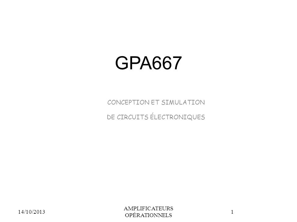 GPA667 CONCEPTION ET SIMULATION DE CIRCUITS ÉLECTRONIQUES 14/10/2013 AMPLIFICATEURS OPÉRATIONNELS 1