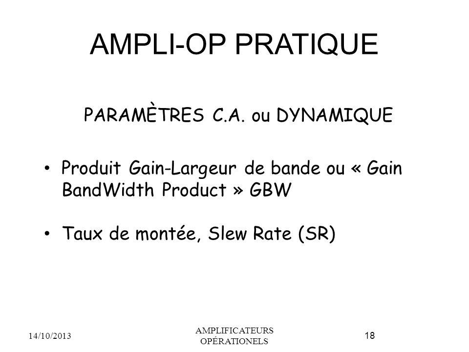 AMPLI-OP PRATIQUE PARAMÈTRES C.A. ou DYNAMIQUE Produit Gain-Largeur de bande ou « Gain BandWidth Product » GBW Taux de montée, Slew Rate (SR) 14/10/20