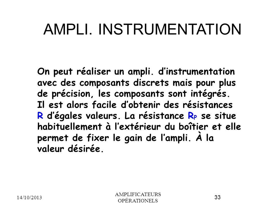 AMPLI. INSTRUMENTATION 14/10/2013 AMPLIFICATEURS OPÉRATIONELS 33 On peut réaliser un ampli. d'instrumentation avec des composants discrets mais pour p