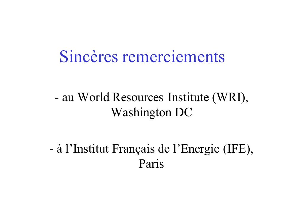 Sincères remerciements - au World Resources Institute (WRI), Washington DC - à l'Institut Français de l'Energie (IFE), Paris
