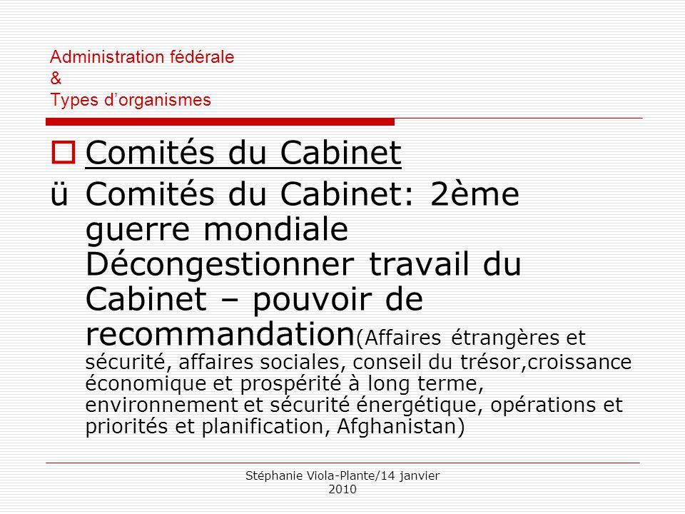 Stéphanie Viola-Plante/14 janvier 2010 Administration fédérale & Types d'organismes  Comités du Cabinet üComités du Cabinet: 2ème guerre mondiale Déc
