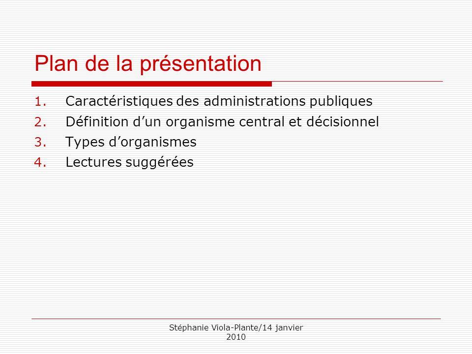 Stéphanie Viola-Plante/14 janvier 2010 Plan de la présentation 1. Caractéristiques des administrations publiques 2. Définition d'un organisme central