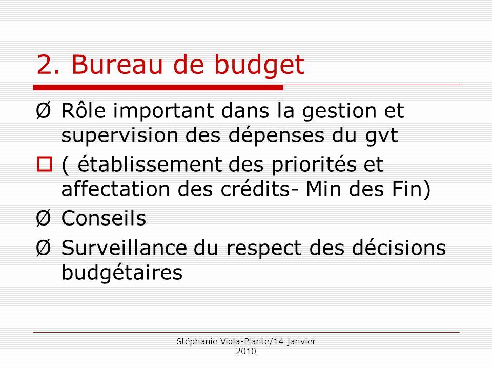 Stéphanie Viola-Plante/14 janvier 2010 2. Bureau de budget ØRôle important dans la gestion et supervision des dépenses du gvt  ( établissement des pr