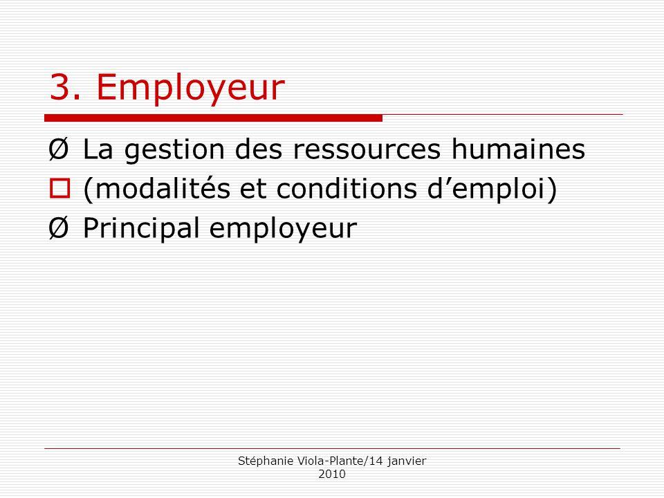 Stéphanie Viola-Plante/14 janvier 2010 3. Employeur ØLa gestion des ressources humaines  (modalités et conditions d'emploi) ØPrincipal employeur