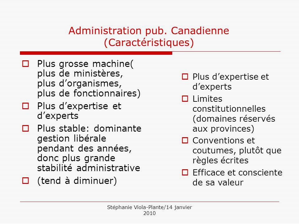 Stéphanie Viola-Plante/14 janvier 2010 Administration pub. Canadienne (Caractéristiques)  Plus grosse machine( plus de ministères, plus d'organismes,