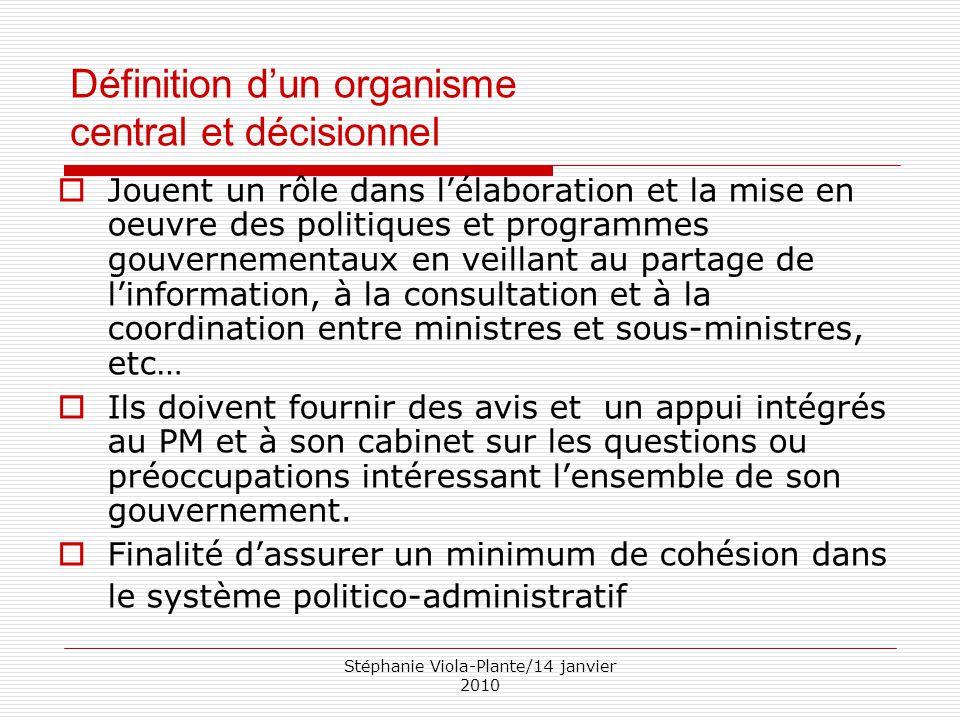 Stéphanie Viola-Plante/14 janvier 2010 Administration fédérale & Types d'organismes  Conseil des ministres ou cabinet des ministres üConstitué du Premier ministre, ainsi que des ministres.
