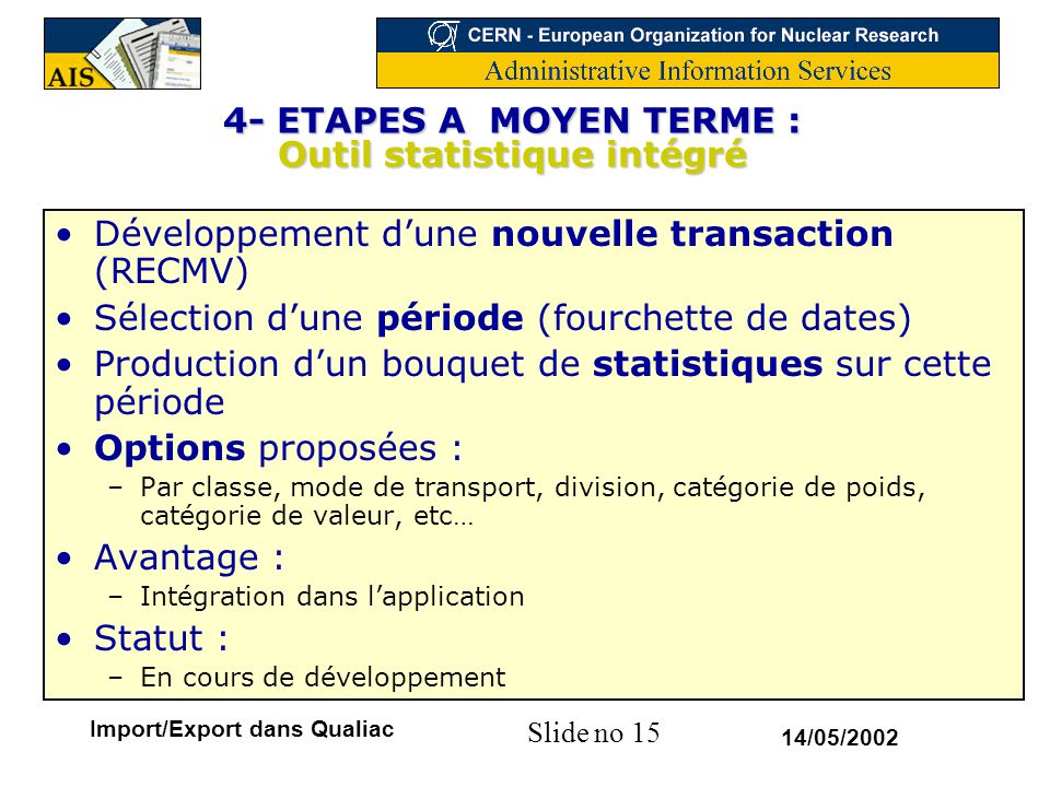 Slide no 15 14/05/2002 Import/Export dans Qualiac 4- ETAPES A MOYEN TERME : Outil statistique intégré Développement d'une nouvelle transaction (RECMV)