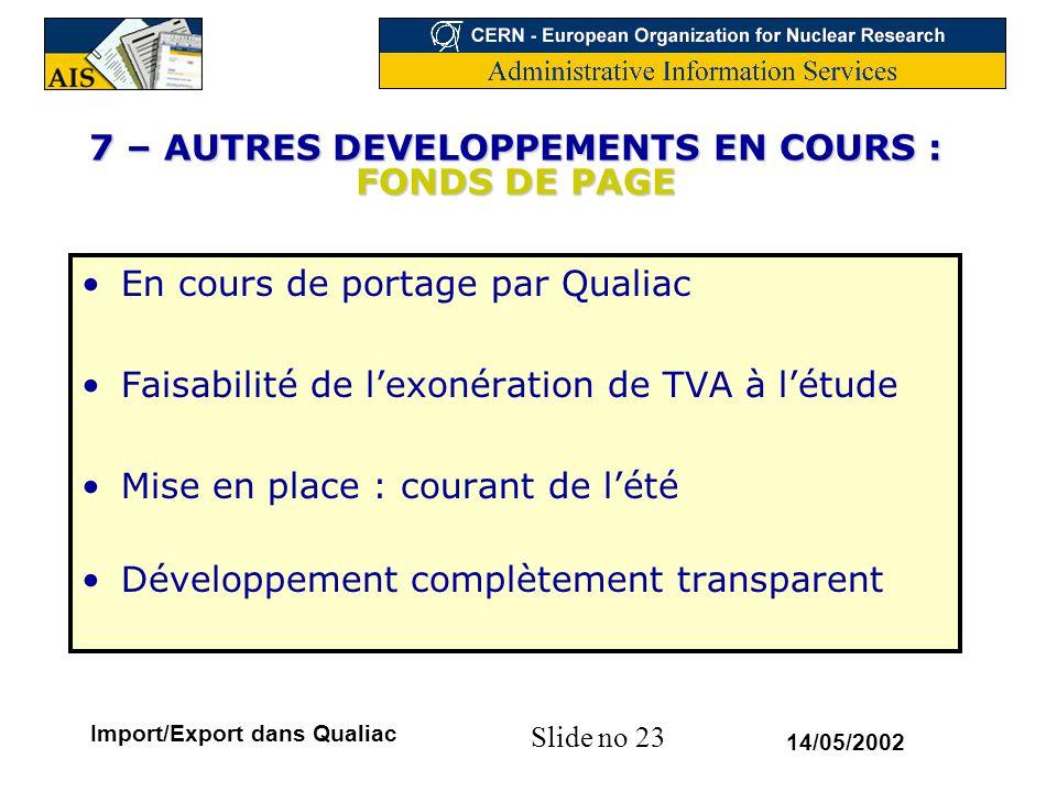 Slide no 23 14/05/2002 Import/Export dans Qualiac 7 – AUTRES DEVELOPPEMENTS EN COURS : FONDS DE PAGE En cours de portage par Qualiac Faisabilité de l'