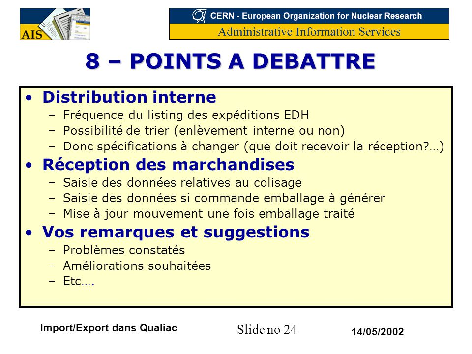 Slide no 24 14/05/2002 Import/Export dans Qualiac 8 – POINTS A DEBATTRE Distribution interne –Fréquence du listing des expéditions EDH –Possibilité de