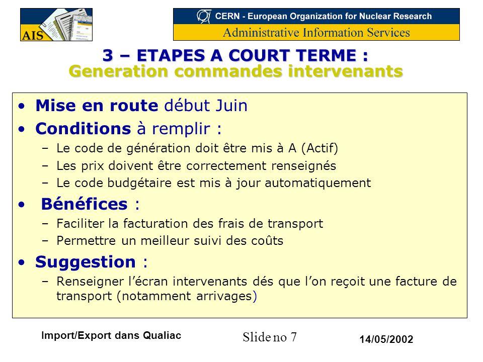Slide no 8 14/05/2002 Import/Export dans Qualiac 3 – ETAPES A COURT TERME : Assurances de transport Procédure : –Intégration : création intervenant AS avec art.