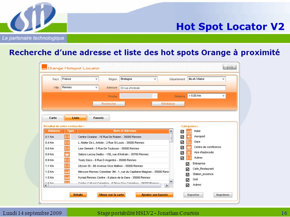 Hot Spot Locator V2 Stage portabilité HSLV2 - Jonathan Courtois16Lundi 14 septembre 2009 Recherche d'une adresse et liste des hot spots Orange à proxi