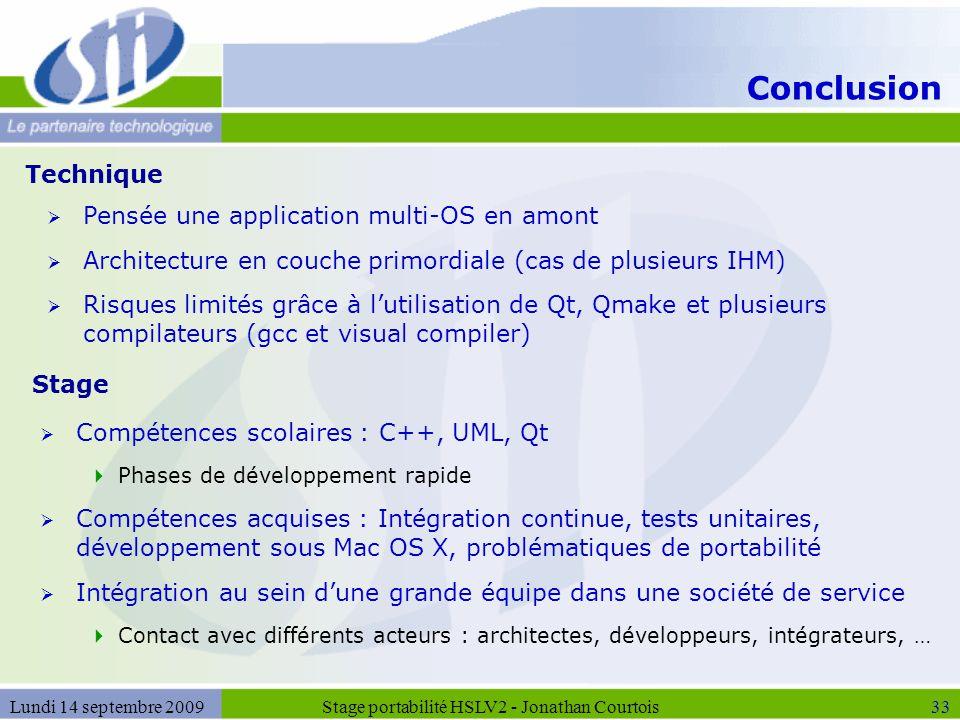 Lundi 14 septembre 2009Stage portabilité HSLV2 - Jonathan Courtois33 Technique Stage  Compétences scolaires : C++, UML, Qt  Phases de développement