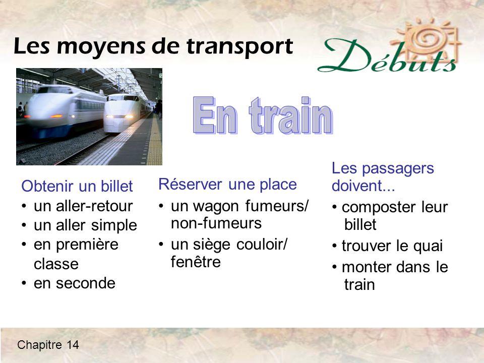 Les moyens de transport Réserver une place un wagon fumeurs/ non-fumeurs un siège couloir/ fenêtre Les passagers doivent...