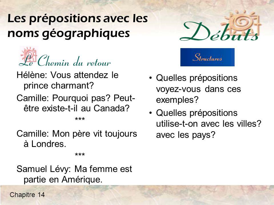 Les prépositions avec les noms géographiques Hélène: Vous attendez le prince charmant.