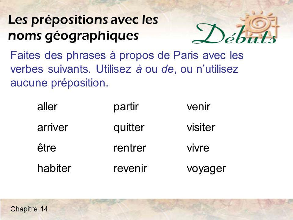 Les prépositions avec les noms géographiques Faites des phrases à propos de Paris avec les verbes suivants.
