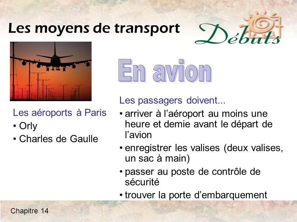 Les moyens de transport Les aéroports à Paris Orly Charles de Gaulle Les passagers doivent...