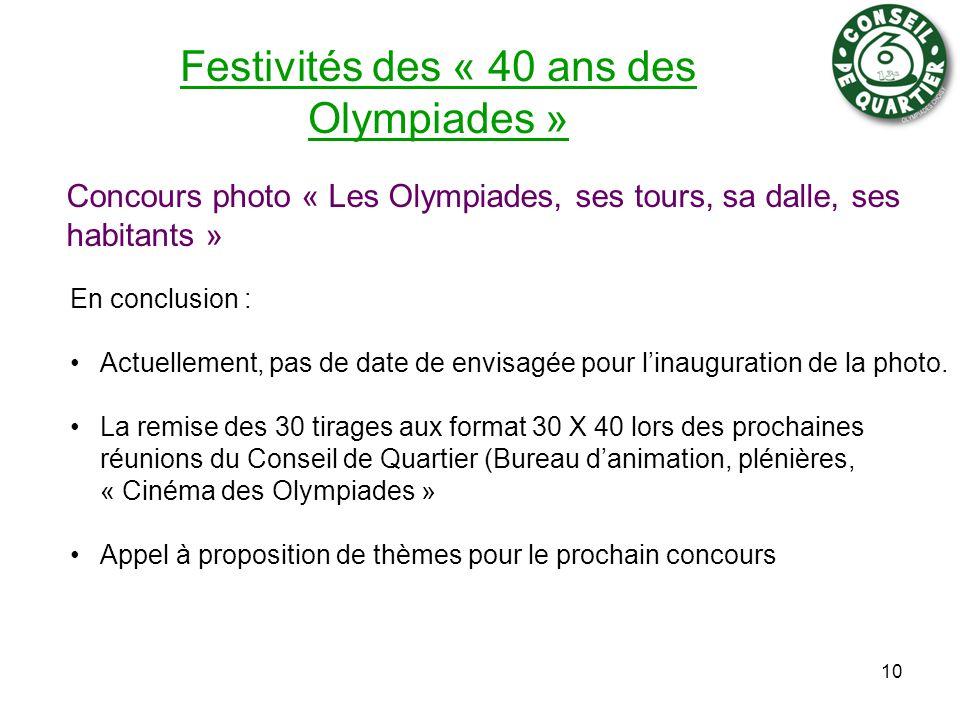 Festivités des « 40 ans des Olympiades » Concours photo « Les Olympiades, ses tours, sa dalle, ses habitants » 10 En conclusion : Actuellement, pas de date de envisagée pour l'inauguration de la photo.