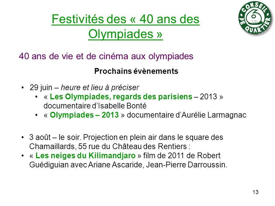 Festivités des « 40 ans des Olympiades » 29 juin – heure et lieu à préciser « Les Olympiades, regards des parisiens – 2013 » documentaire d'Isabelle Bonté « Olympiades – 2013 » documentaire d'Aurélie Larmagnac 3 août – le soir.