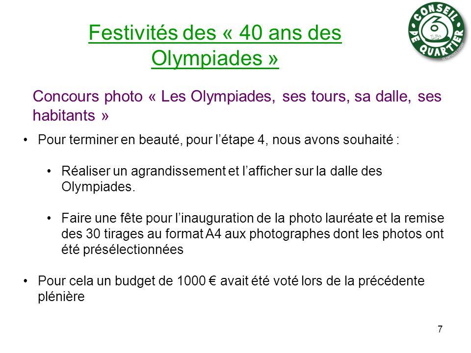 Festivités des « 40 ans des Olympiades » Concours photo « Les Olympiades, ses tours, sa dalle, ses habitants » 7 Pour terminer en beauté, pour l'étape 4, nous avons souhaité : Réaliser un agrandissement et l'afficher sur la dalle des Olympiades.