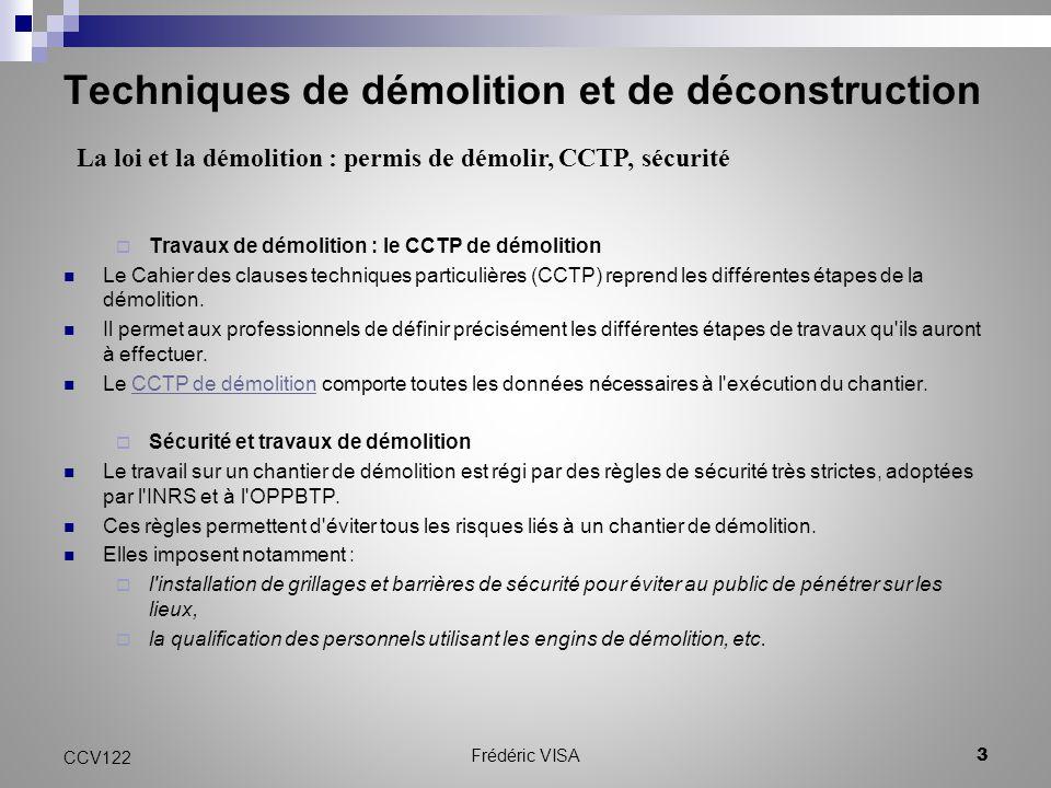 Techniques de démolition et de déconstruction  Travaux de démolition : le CCTP de démolition Le Cahier des clauses techniques particulières (CCTP) reprend les différentes étapes de la démolition.