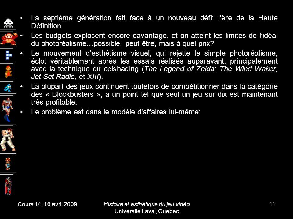 Cours 14: 16 avril 2009Histoire et esthétique du jeu vidéo Université Laval, Québec 11 La septième génération fait face à un nouveau défi: l'ère de la Haute Définition.