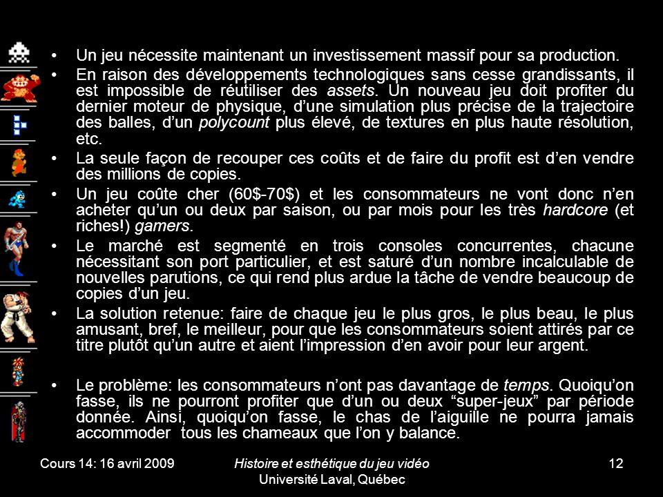 Cours 14: 16 avril 2009Histoire et esthétique du jeu vidéo Université Laval, Québec 12 Un jeu nécessite maintenant un investissement massif pour sa production.