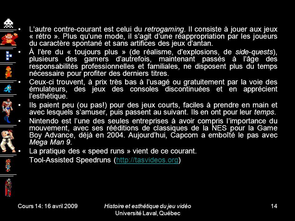 Cours 14: 16 avril 2009Histoire et esthétique du jeu vidéo Université Laval, Québec 14 L'autre contre-courant est celui du retrogaming. Il consiste à