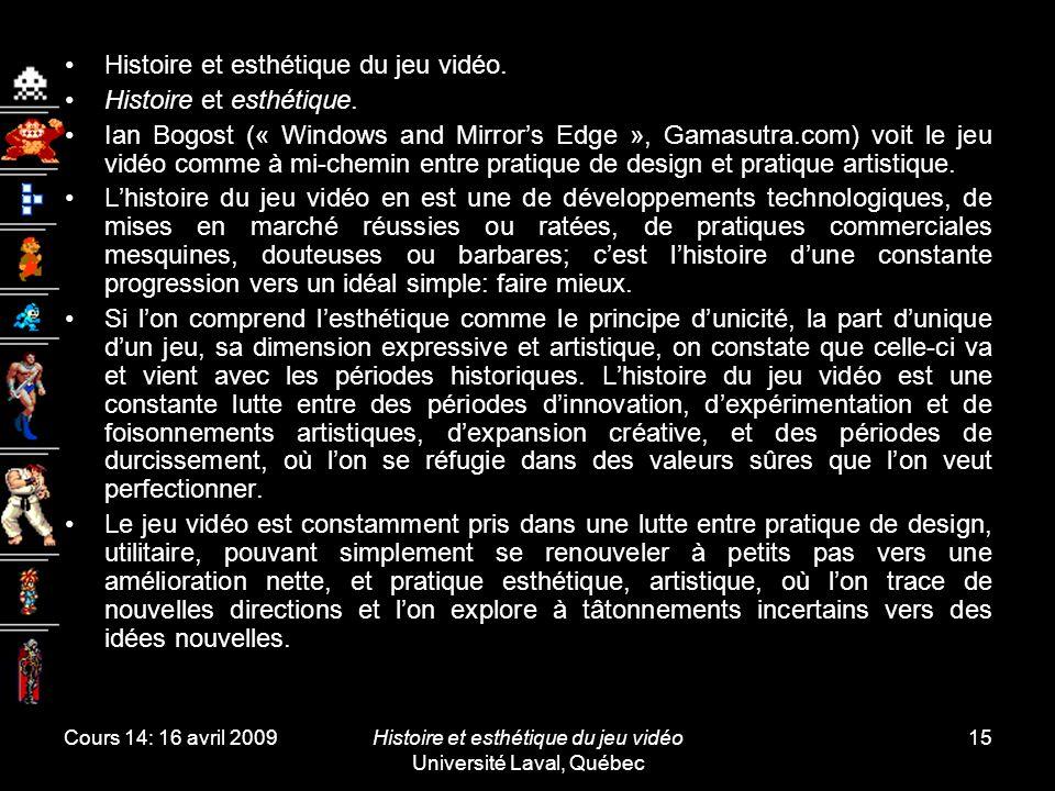Cours 14: 16 avril 2009Histoire et esthétique du jeu vidéo Université Laval, Québec 15 Histoire et esthétique du jeu vidéo.