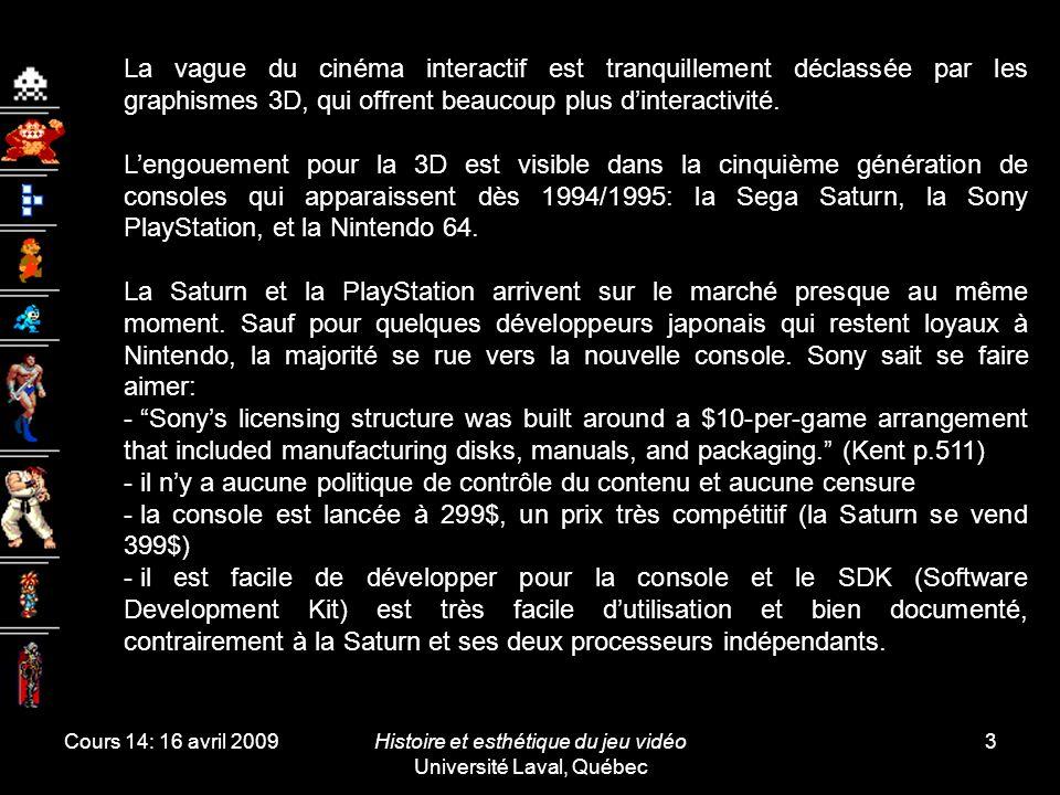 Cours 14: 16 avril 2009Histoire et esthétique du jeu vidéo Université Laval, Québec 3 La vague du cinéma interactif est tranquillement déclassée par l