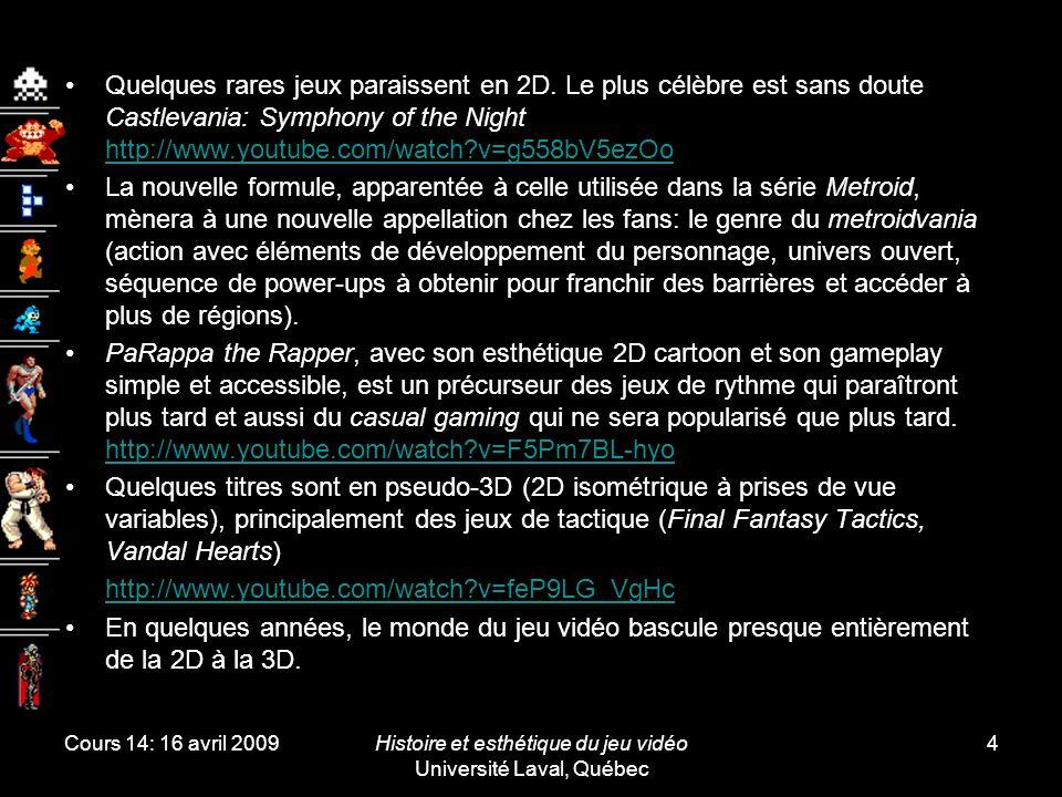 Cours 14: 16 avril 2009Histoire et esthétique du jeu vidéo Université Laval, Québec 4 Quelques rares jeux paraissent en 2D.