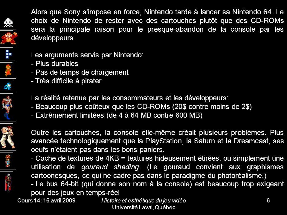 Cours 14: 16 avril 2009Histoire et esthétique du jeu vidéo Université Laval, Québec 7 La N64 se sera vendue à 33 millions de consoles contre 100 millions pour la PlayStation.