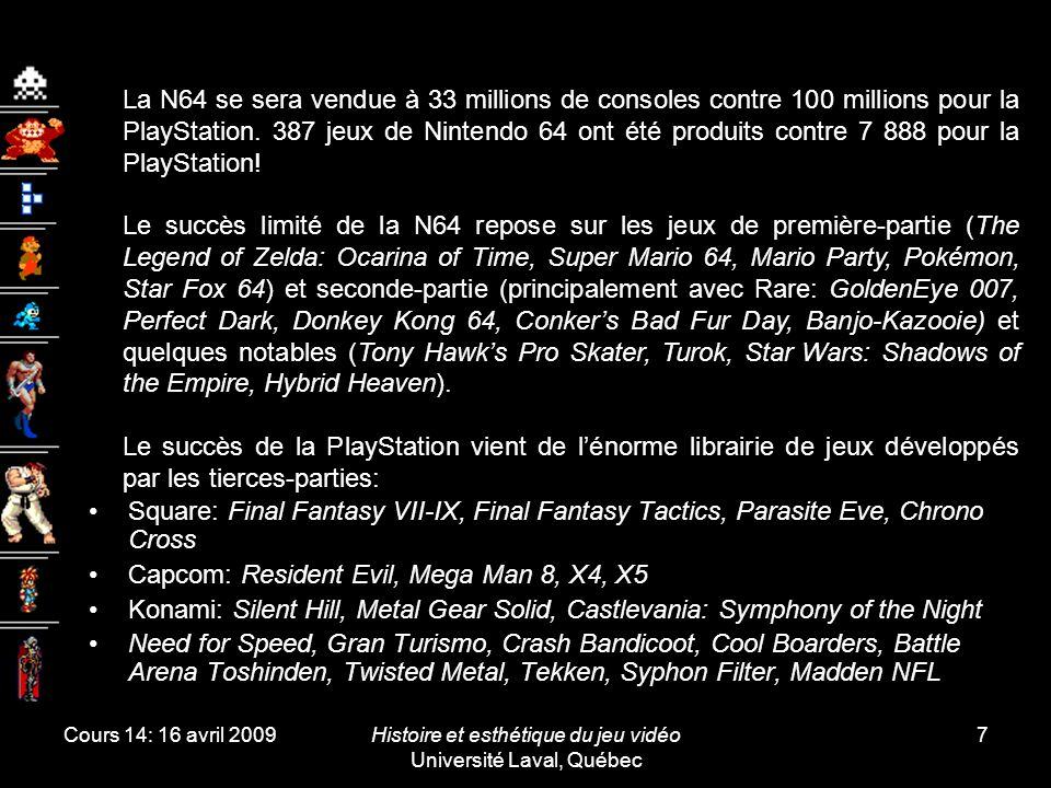 Cours 14: 16 avril 2009Histoire et esthétique du jeu vidéo Université Laval, Québec 8 En réponse à la N64 et la PlayStation, Sega lance la Dreamcast.