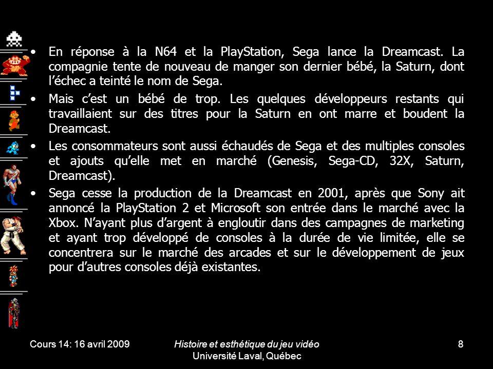 Cours 14: 16 avril 2009Histoire et esthétique du jeu vidéo Université Laval, Québec 9 Sony solidifie son emprise sur le marché des jeux de consoles domestiques avec la PlayStation 2.