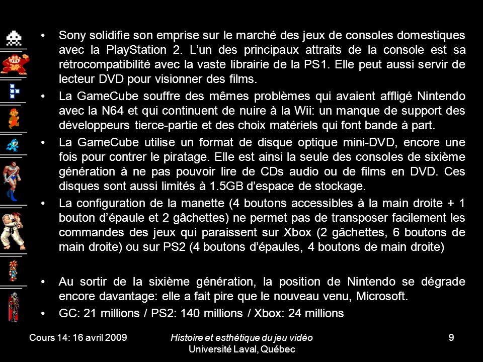 Cours 14: 16 avril 2009Histoire et esthétique du jeu vidéo Université Laval, Québec 10 Le principal ennemi de la Xbox est le nom de la compagnie qui l'a produite: Microsoft.